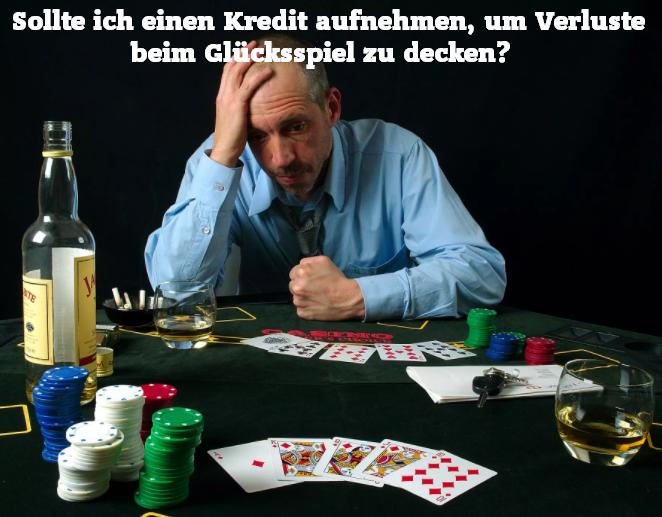 Sollte ich einen Kredit aufnehmen, um Verluste beim Glücksspiel zu decken?